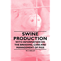 Swine Production - With Information on the Breeding, Care and Management of Pigs (English Edition)