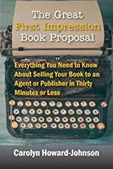 The Great First Impression Book Proposal: Everything You Need to Know About Selling Your Book to an Agent or Publisher in Thirty Minutes or Less Paperback