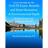 Civil PE Exam Breadth and Water Resources and Environmental Depth: Reference Manual, 80 Morning Civil PE, and 40 Water Resour