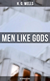 Men Like Gods (Dystopian Classic)