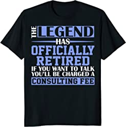 a39458cef2 The Legend Has Officially Retired Funny Retirement T-shirt