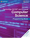 Cambridge IGCSE® and O Level Computer Science Programming Book for Python (Cambridge International IGCSE)