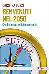 Benvenuti nel 2050: Cambiamenti, curiosità e criticità (Italian Edition) Kindle Edition