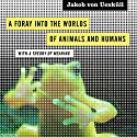 A Foray into the Worlds of Animals and Humans: With a Theory of Meaning (Posthumanities) Audiobook by Jakob von Uexküll Narrated by Darren Roebuck