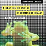 A Foray into the Worlds of Animals and Humans: With a Theory of Meaning (Posthumanities) | Jakob von Uexküll