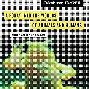 A Foray into the Worlds of Animals and Humans Audiobook