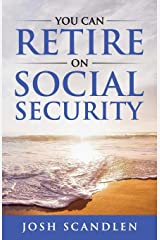 You CAN RETIRE On Social Security (Scandlen Sustainable Wealth Series) Paperback