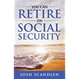 You CAN RETIRE On Social Security (Scandlen Sustainable Wealth Series)