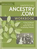 Unofficial Ancestry.com Workbook: A How-To Manual for Tracing Your Family Tree on the Number-One Genealogy Website