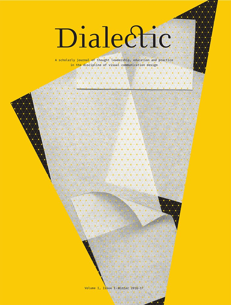 Dialectic: A Scholarly Journal of Thought Leadership, Education and Practice in the Discipline of Visual Communication Design Volume I, Issue I - Winter 2016-17 by Michigan Publishing Services