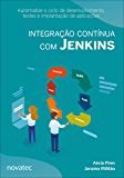 Integração contínua com Jenkins: Automatize o ciclo de desenvolvimento, testes e implantação de aplicações