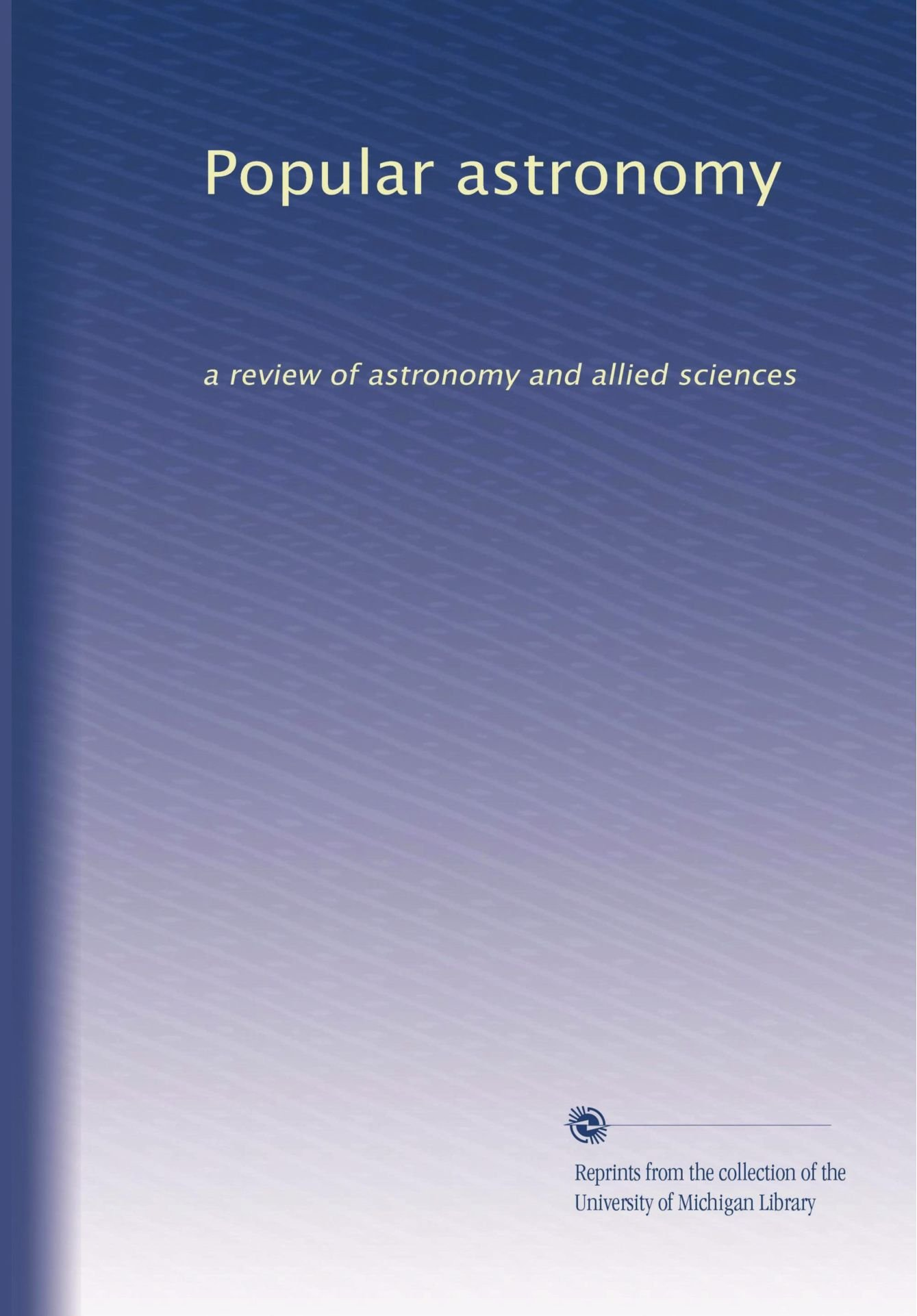 Download Popular astronomy: a review of astronomy and allied sciences ebook