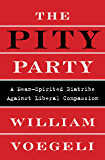 The Pity Party: A Mean-Spirited Diatribe Against Liberal Compassion