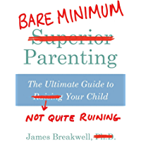 Bare Minimum Parenting: The Ultimate Guide to Not Quite Ruining Your Child (English Edition)