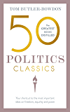 50 Politics Classics: Your shortcut to the most important ideas on freedom, equality, and power (50 Classics)