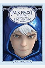 Jack Frost: The End Becomes the Beginning (The Guardians) Hardcover