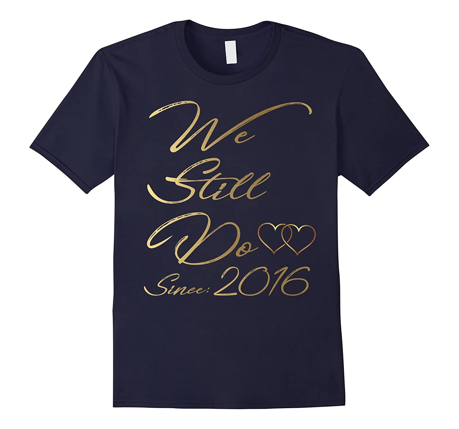 1st Wedding Anniversary Tshirt We Still Do Gifts for Couples-CL