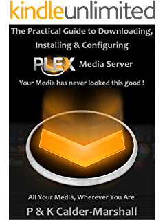 Plex, a Manual: Your Media With Style - Kindle edition by