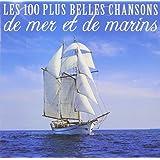 Les 100 Plus Belles Chansons De Mer Et De Marins