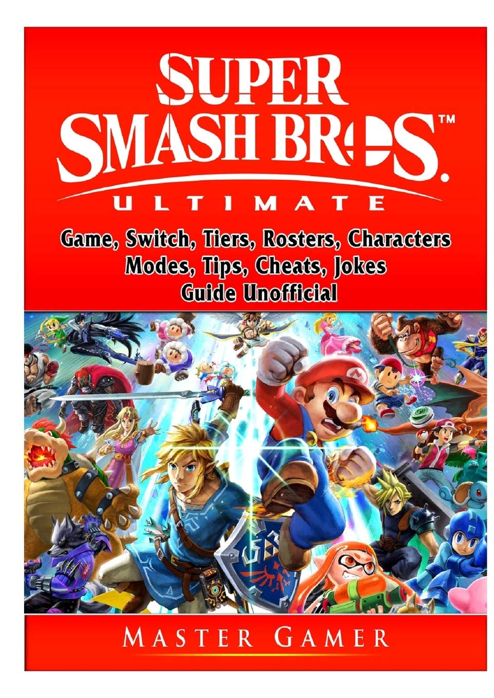 Super Smash Brothers Ultimate Game, Switch, Tiers, Rosters, Characters, Modes, Tips, Cheats, Jokes, Guide Unofficial: Amazon.es: Gamer, Master: Libros en idiomas extranjeros