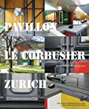 Pavillon le Corbusier Zurich the Restoration of An Architecture Jewel /Anglais