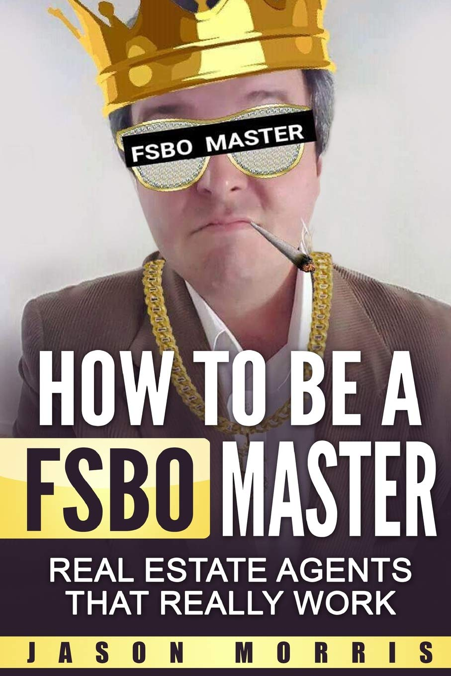 How to be a FSBO Master: Real Estate agents that REALLY work: Jason Morris: 9781521243572: Amazon.com: Books
