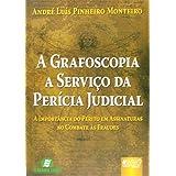 Grafoscopia a Serviço da Perícia Judicial, A - A Importância do Perito em Assinaturas no Combate às Fraudes
