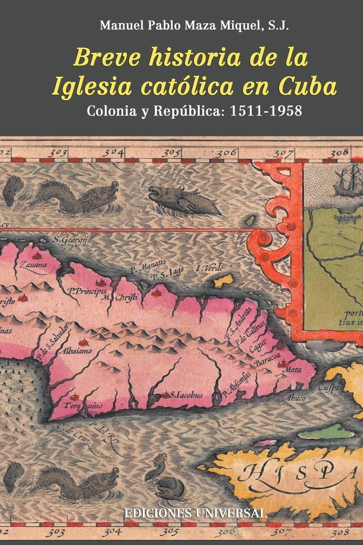 BREVE HISTORIA DE LA IGLESIA CATÓLICA EN CUBA: Amazon.es: Maza Miguel, S.J. Manuel Pablo: Libros