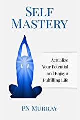Self-Mastery: Actualize Your Potential and Enjoy a Fulfilling Life Kindle Edition
