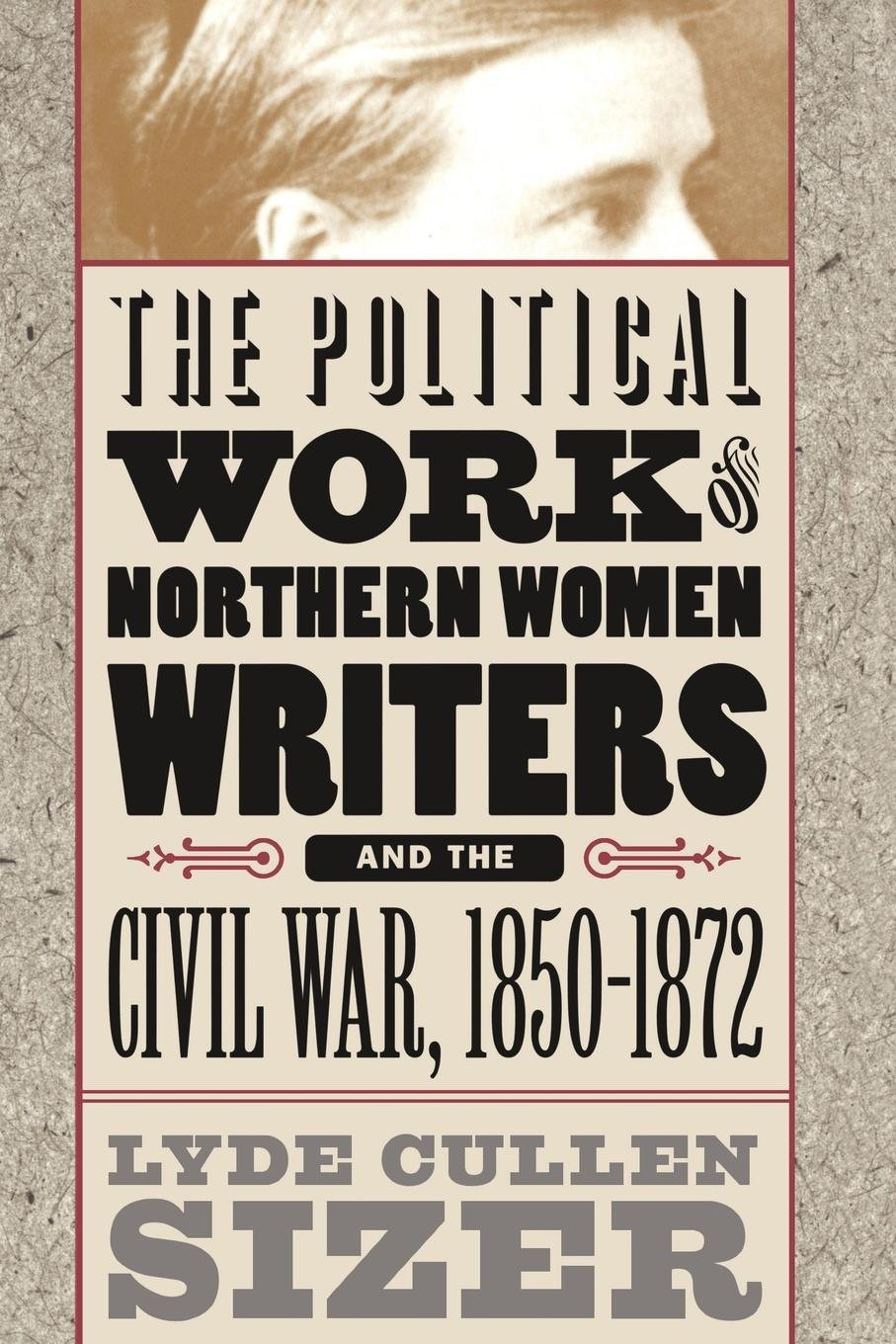 Download The Political Work of Northern Women Writers and the Civil War, 1850-1872 (Civil War America) PDF