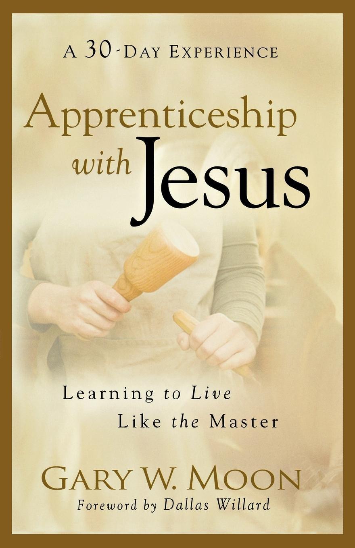 Apprenticeship with Jesus: Learning to Live Like the Master: Gary W. Moon,  Dallas Willard: 9780801068416: Amazon.com: Books