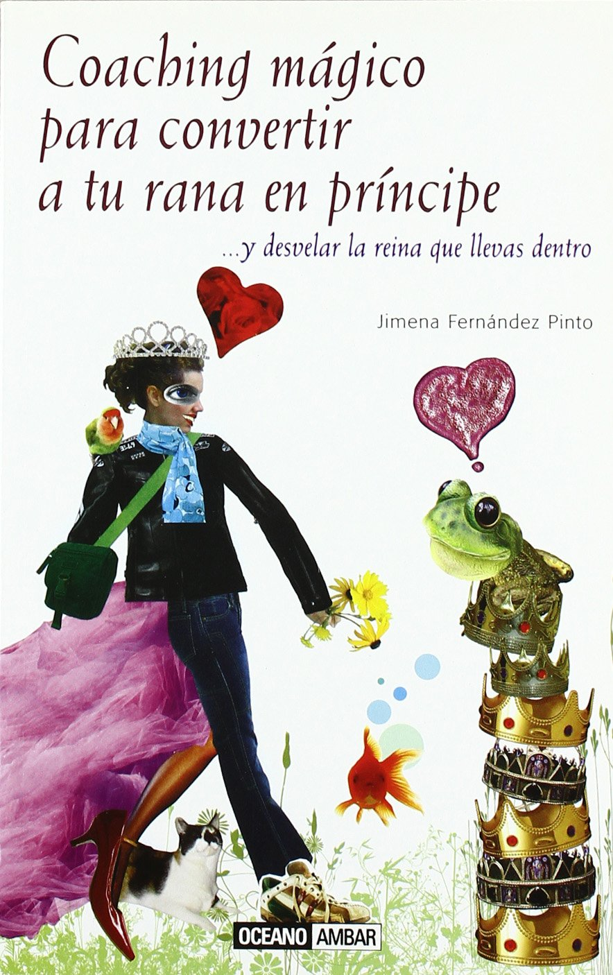 Download Coaching magico para convertir a tu rana en principe/ Magic Coaching To Turn To Your Frog Into a Prince: ...y desvelar la reina que llevas dentro/ ... Personal/ Very Personal) (Spanish Edition) PDF Text fb2 book