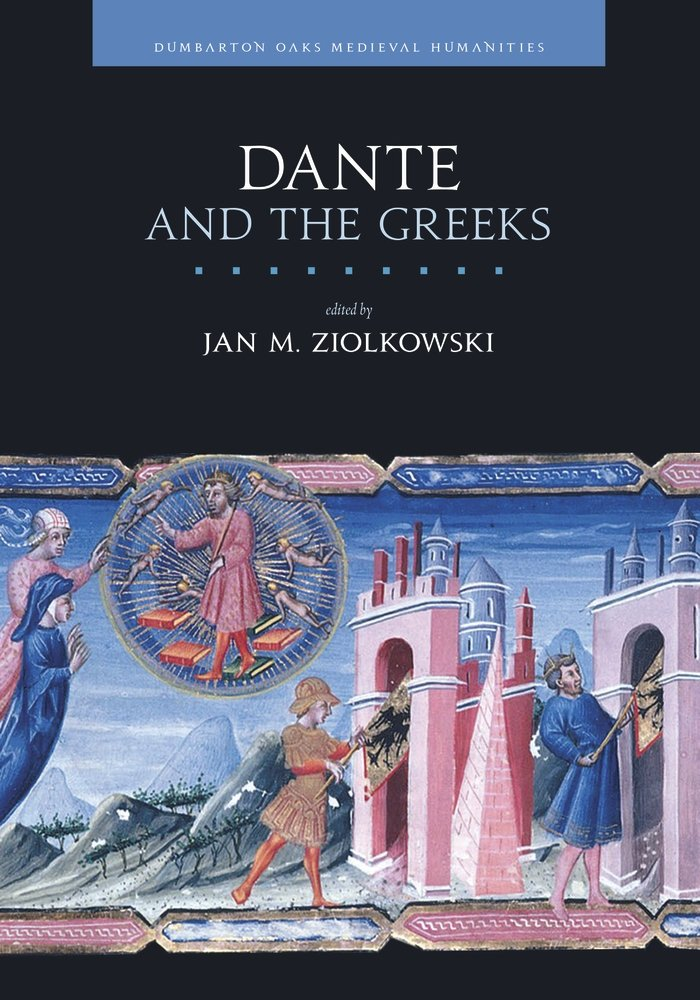 Dante and the Greeks (Dumbarton Oaks Medieval Humani)