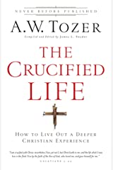 The Crucified Life: How To Live Out A Deeper Christian Experience (English Edition) eBook Kindle