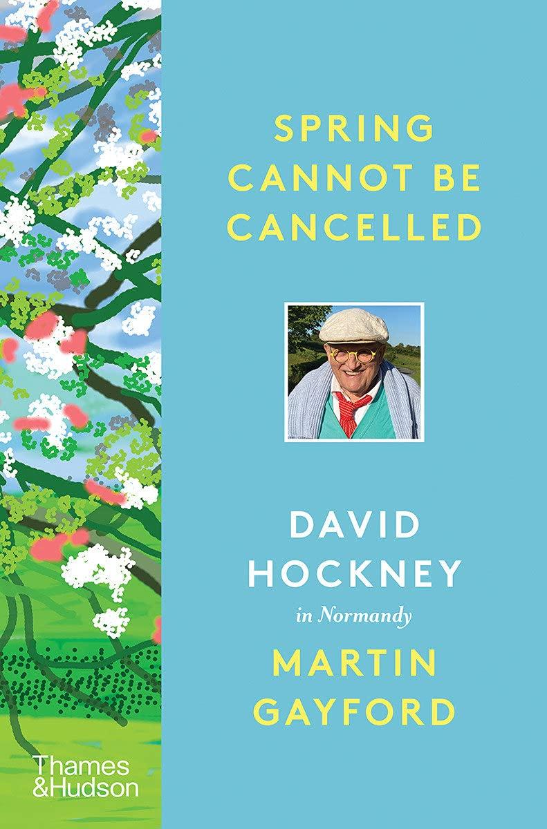 Spring Cannot Be Cancelled: David Hockney in Normandy: Gayford, Martin,  Hockney, David: 9780500094365: Amazon.com: Books