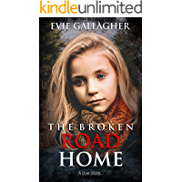 The Broken Road Home: A True Story