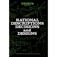 Rational Descriptions, Decisions and Designs: Pergamon Unified Engineering Series (Pergamon unified engineering series: engineering design section)