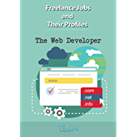 Freelance Jobs and their Profiles: The Freelance Web Developer (Freelance Careers Book 17) (English Edition)