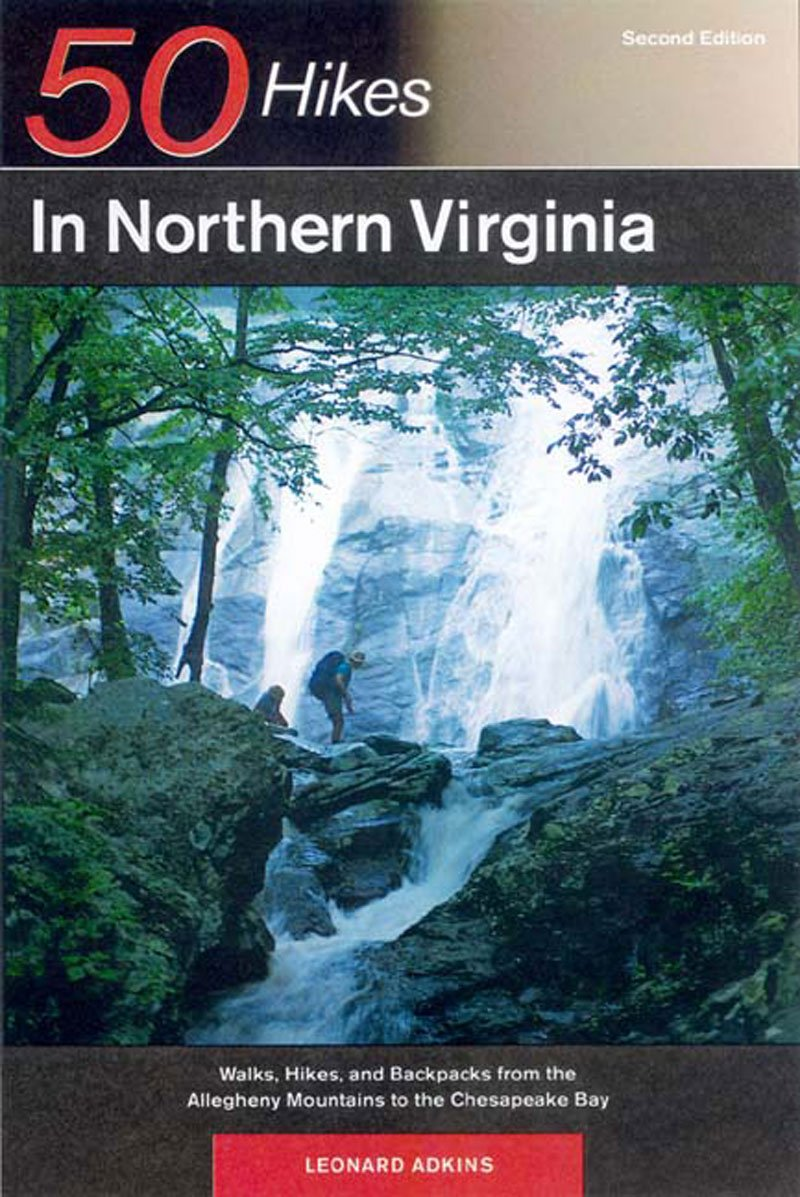 50 Hikes in Northern Virginia: Walks, Hikes, and Backpacks from the Alleghany Mountains to the Chesapeake Bay, Second Edition