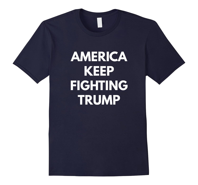 America Keep Fighting Trump t-shirt - Never Trump-Vaci