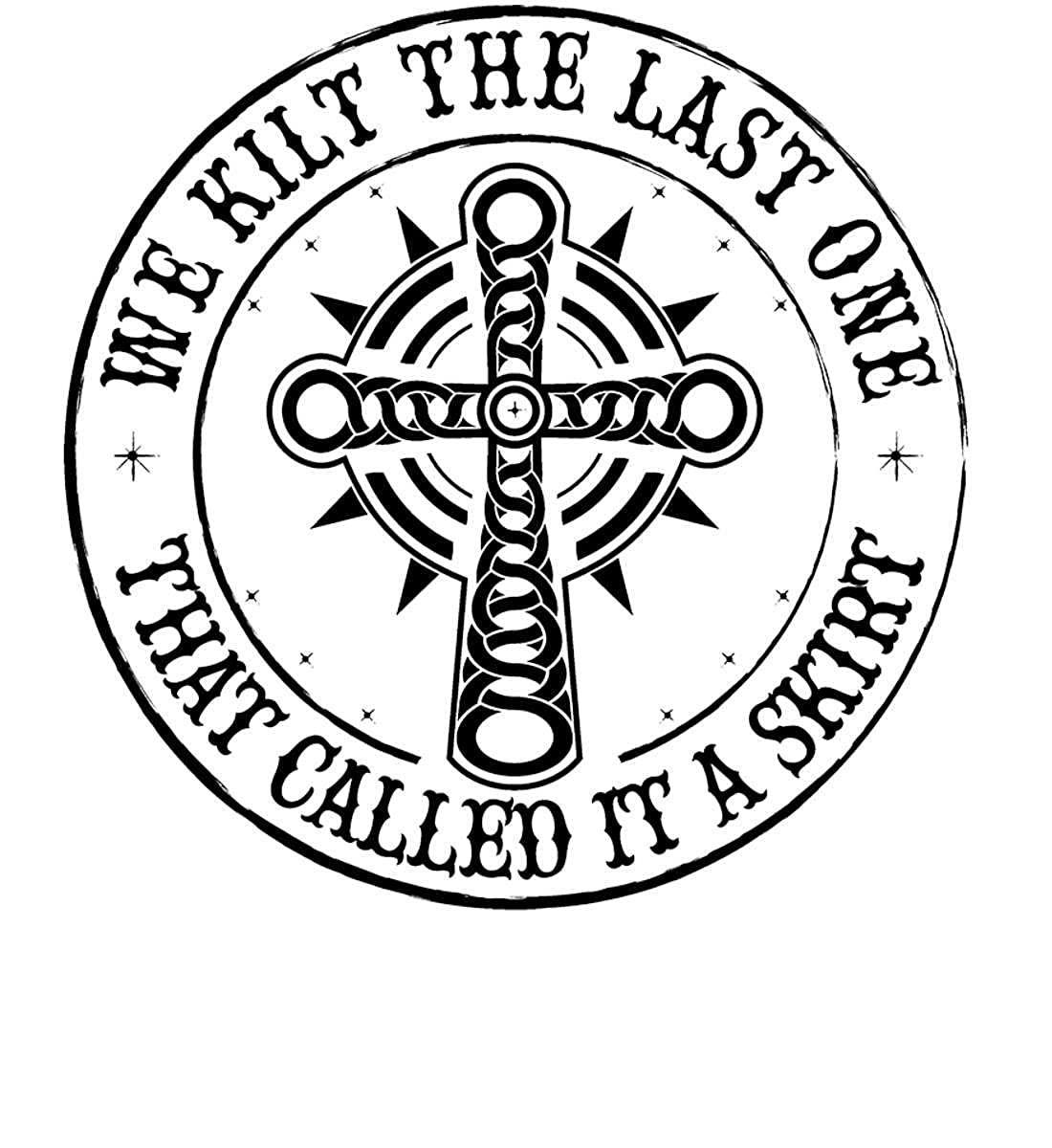 Made in USA T-Sh. That Called it a Skirt We Kilt The Last one Kilt T-Shirt