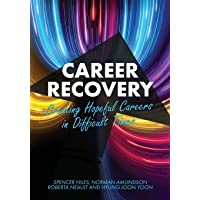 Career Recovery: Creating Hopeful Careers in Difficult Times