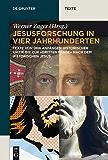 """Jesusforschung in vier Jahrhunderten: Texte von den Anfängen historischer Kritik bis zur """"dritten Frage"""" nach dem historischen Jesus (de Gruyter Texte)"""