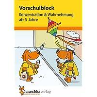 Vorschulblock - Konzentration und Wahrnehmung ab 5 Jahre (Übungsmaterial für Kindergarten und Vorschule, Band 623)