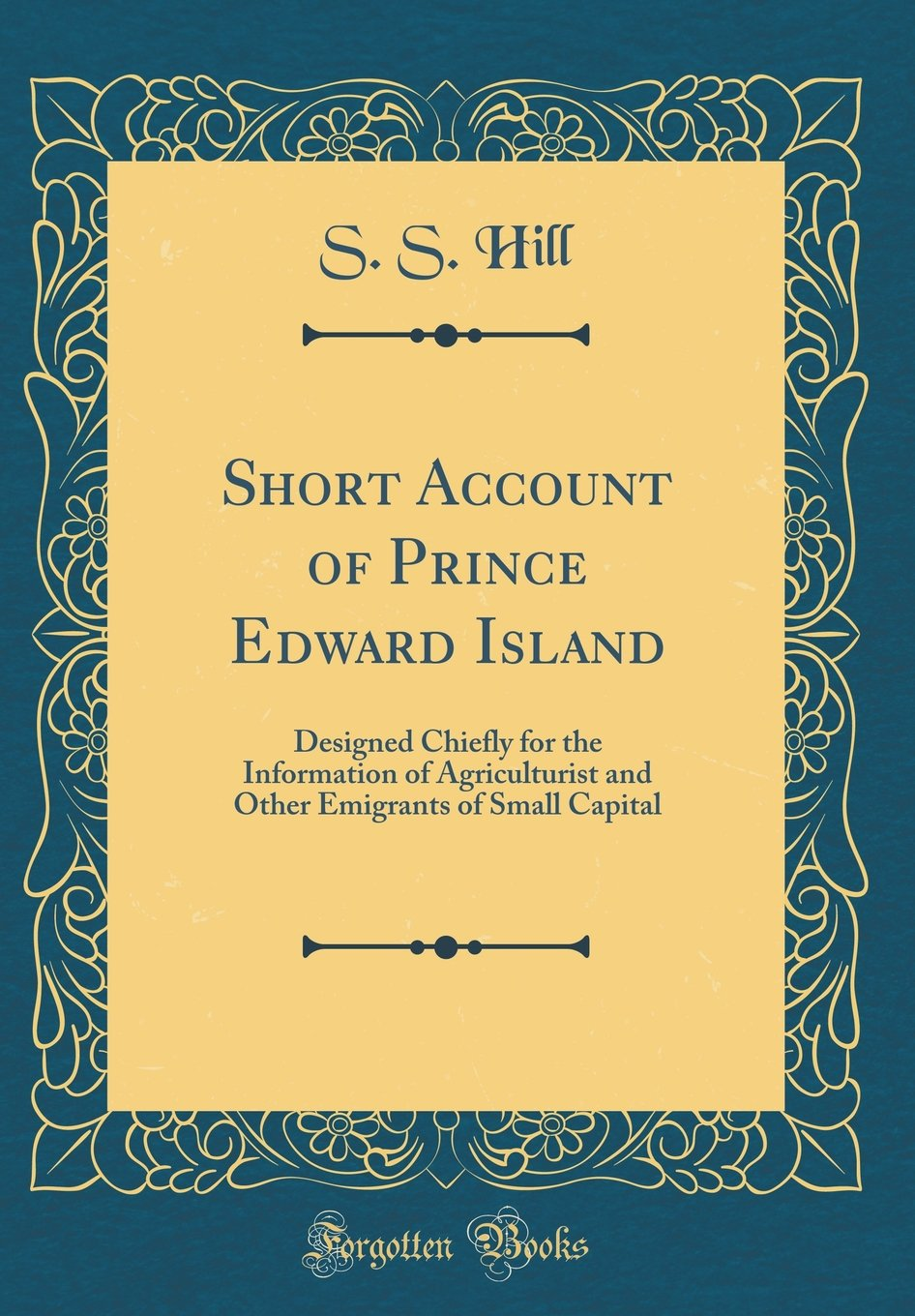 Read Online Short Account of Prince Edward Island: Designed Chiefly for the Information of Agriculturist and Other Emigrants of Small Capital (Classic Reprint) pdf