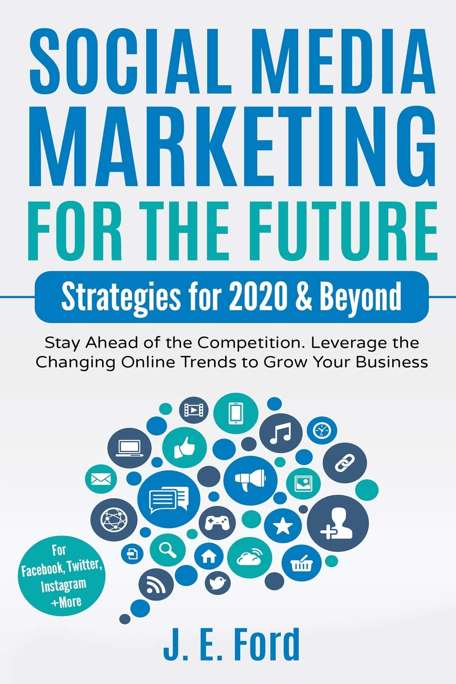 Social Media Marketing Trends 2020.Social Media Marketing For The Future Strategies For 2020