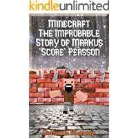 Minecraft: The Improbable Story of Markus 'Score' Persson and the Diversion that Made a huge difference