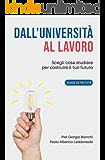 Dall'Università al Lavoro: Scegli cosa studiare per costruire il tuo futuro. Guida all'Università 2018/2019