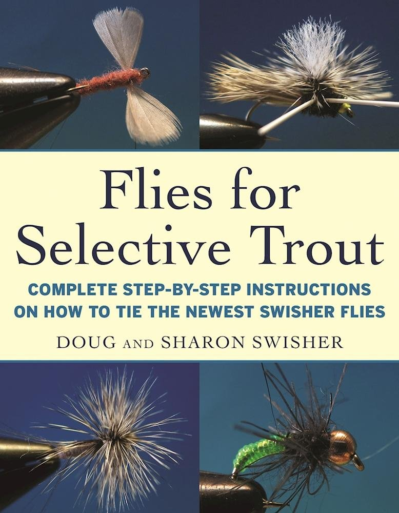 Flies for Selective Trout: Complete Step-by-Step Instructions on How to Tie the Newest Swisher Flies PDF