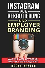 Instagram fuer Rekrutierung und Employer Branding: Was wir von Instagram für die Rekrutierung und Employer Branding lernen können (German Edition) Kindle Edition